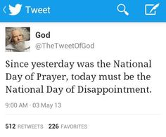Atheism, Religion, God is Imaginary, Prayer. Since yesterday was the National Day of Prayer, today must be the National Day of Disappointment.