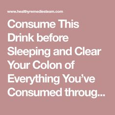 Consume This Drink before Sleeping and Clear Your Colon of Everything You've Consumed throughout the Day!