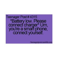 i wish that phones could charge themselves without you having to plug them into the wall or into your computer.