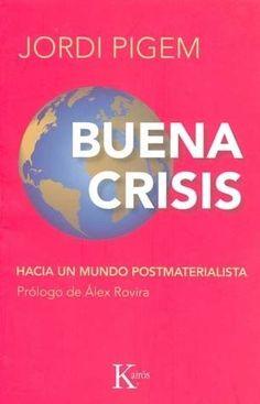 BUENA CRISIS HACIA UN MUNDO POSTMATERIALISTA    Jordi Pigem  MEJORESLIBROS