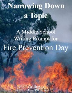 Narrowing Down a Topic Middle School Writing Prompt for Fire Prevention Day -- How do you narrow down a topic that is too large? Find out how in this prompt as you narrow down the topic of fire for Fire Prevention Day.