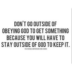 Obey God, only HE knows what is good for you
