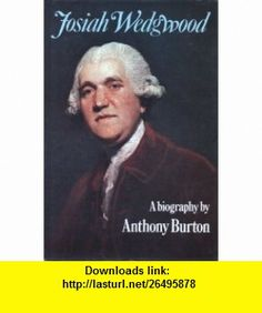 Josiah Wedgwood A biography (9780233968070) Anthony Burton , ISBN-10: 0233968075  , ISBN-13: 978-0233968070 ,  , tutorials , pdf , ebook , torrent , downloads , rapidshare , filesonic , hotfile , megaupload , fileserve