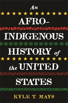 Title: An Afro-Indigenous History of the United States. Author: Kyle Mays. Publisher: Beacon Press, 2021. Indexer: Amron Gravett, Wild Clover Book Services, www.amrongravett.com Democracy In America, Cultural Appropriation, Self Determination, Civil Rights Movement, Declaration Of Independence, Native American History, Our Country, Books To Buy, Oppression