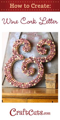 Use recycled wine corks to create this gorgeous cork letter! Amazing