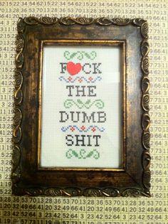F*ck the dumb shit cross stitch