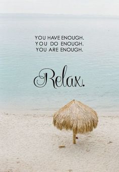 It's okay to take time for yourself. Stop worrying about everybody else for just a second, and relax.