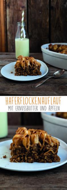 Haferflockenauflauf Mit Erdnussbutter und Äpfeln. Das wohl herrlichste Frühstück. Vegan und Proteinreich
