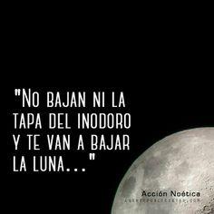 ... y te van a bajar la luna
