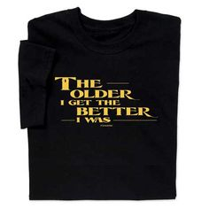 Older I Get T-shirt. Let people know how you feel about your age with this comical quip shirt. Find more funny things at ComputerGear.com