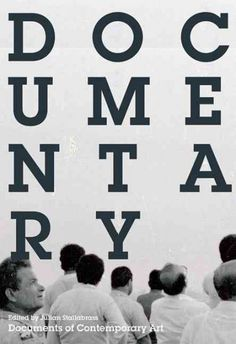 """New Book: Documentary / edited by Julian Stallabrass, 2013. """"This anthology explores documentary's roots in modernism and its critique under postmodernism. It surveys current thinking about its ethical, political and aesthetic implications and examines a wide range of work by artists within, around or against documentary traditions."""" -- Cover."""