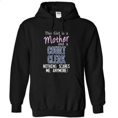 Mother and a COURT CLERK nothing scares me anymore - #casual tee #tshirt makeover. BUY NOW => https://www.sunfrog.com/LifeStyle/Mother-and-a-COURT-CLERK-nothing-scares-me-anymore-3735-Black-12381956-Hoodie.html?68278