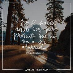 Grandísima frase de David Bowie. Nosotros también os prometemos que nuestro viaje no va a ser nada aburrido. #lovelystreets