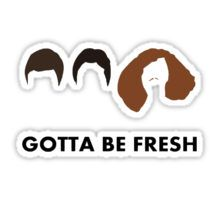 Gotta Be Fresh Workaholics Sticker