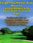 Read Online Forget Southeast Asia - Move to Central America for Retirement Fun and Profit.