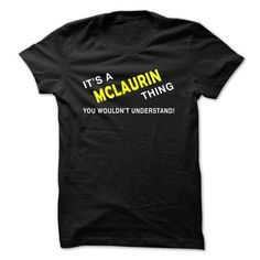 IT S A  MCLAURIN THING YOU WOULDNT UNDERSTAND - #sorority shirt #hoodie and jeans. SATISFACTION GUARANTEED  => https://www.sunfrog.com/Names/IT-S-A-MCLAURIN-THING-YOU-WOULDNT-UNDERSTAND-ktyha.html?60505