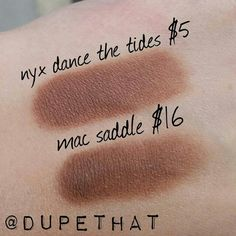 NYX Dance the Tides is a very close dup of Mac Saddle.