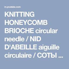 KNITTING HONEYCOMB BRIOCHE circular needle / NID D'ABEILLE aiguille circulaire / СОТЫ круговые спицы - YouTube