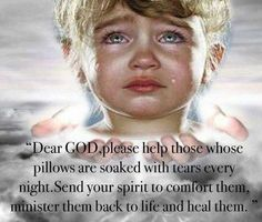 Oh, Lord Jesus, I pray that You comfort all little children who are suffering, whether by illness, abuse, or any other way in which they may be suffering.  I pray also that You, the Great Healer, heal children inflicted by illnessand disease.  And, as usual, I pray for my Grandson with Type 1 Diabetes, and that You make a cure possible.  Amen.