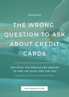 This one question is what people usually ask when they're looking for input on getting a new credit card - but it's not at all effective at helping you find the right credit card for you.