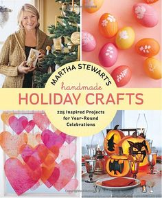 Martha Stewart's Handmade Holiday Crafts: 225 Inspired Projects for Year-Round Celebrations: Editors of Martha Stewart Living: 9780307586902...