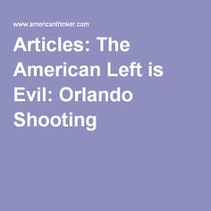 Articles: The American Left is Evil: Orlando Shooting