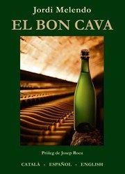 El bon cava. Jordi Melendo. Un llibre que endreça un moment transcendent del cava i concreta millor el territori que delimita la DO encara per assolir.