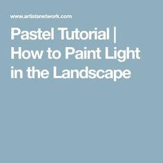 Pastel Tutorial | How to Paint Light in the Landscape
