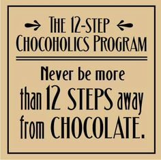 Never be more than 12 steps away from chocolate!