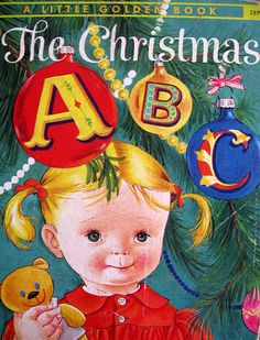 The Christmas ABC - a vintage Little Golden Book. When I was little I created my own ABC book like this by gluing Christmas cards in a scrapbook.