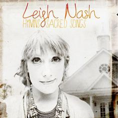 Leigh Nash Releases Hymns & Sacred Songs Today Amidst Acclaim....I WANT THIS CD!!!
