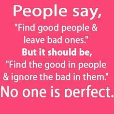 best no one is perfect images in   thinking about you no  peoplep say find good people  leave bad one but it should be find  the good in people  ignore the bad in them no one is perfect