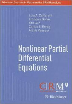 Nonlinear Partial Differential Equations / by Luis A.      Caffarelli … [et al.].-- Servicio en línea.-- Basel :      Springer Basel AG, 2012.