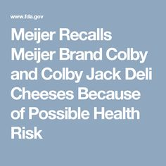 Meijer Recalls Meijer Brand Colby and Colby Jack Deli Cheeses Because of Possible Health Risk