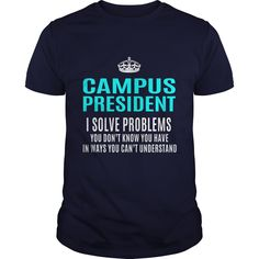 CAMPUS PRESIDENT T-Shirts, Hoodies. GET IT ==► Funny Tee Shirts