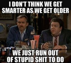 I don't think we get smarter as we get older we just run out of stupid shit to do Funny Images, Funny Pictures, Funny Pics, Image Memes, Just Run, Change Quotes, Getting Old, Picture Video, Wise Words