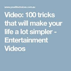 Video: 100 tricks that will make your life a lot simpler - Entertainment Videos