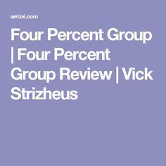 Four Percent Group | Four Percent Group Review | Vick Strizheus