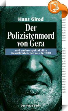 Der Polizistenmord von Gera    :  Mit seinen Schilderungen macht Kriminalist Girod erschreckend deutlich, wie brüchig die Fassade einer vermeintlichen Normalität sein kann. (Saarländischer Rundfunk)
