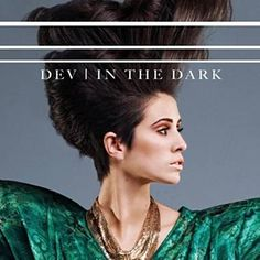 Found In The Dark by Dev with Shazam, have a listen: http://www.shazam.com/discover/track/53765117