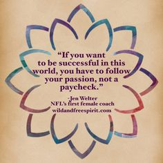 Pursue what you love and make money doing it! Follow me at wildandfreespirit.com to learn how you can create a life that sets your soul on fire.   #jenwelter #success #successful #follow #football #coach #passion #purpose #potential #soul #soulonfire #wildandfree #wild #free #freespirit #freedom #fulfillment #mind #body #spirit #life #lifecoach #lifegoals #inspiration #inspirationalquotes