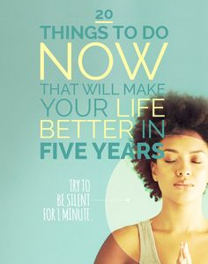 20 simple things you can start now to make your life better.