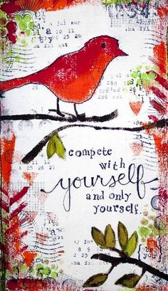 """Compete only with yourself"" quote via Carol's Country Sunshine on Facebook"