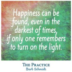#Happiness can be found, even in th edarkest of times, if only one remembers to turn on the light. www.manu-sarona.com