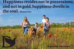 Happiness resides not in possessions, and not in gold, happiness dwells in the soul. - Democritus #Hope #Inspiration