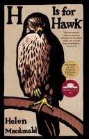 H is for Hawk by Helen Macdonald. When Helen Macdonald's father died suddenly on a London street, she was devastated. An experienced falconer--Helen had been captivated by hawks since childhood--she'd never before been tempted to train one of the most vicious predators, the goshawk.