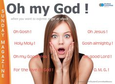 Expressions: When you want to express anger or shock.  ' Oh my God ! ' SUNDAY MAGAZINE
