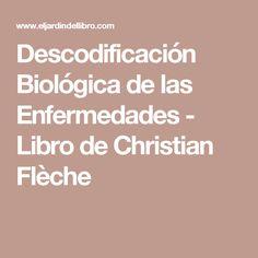 Descodificación Biológica de las Enfermedades - Libro de Christian Flèche