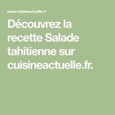 Découvrez la recette Salade tahitienne sur cuisineactuelle.fr.