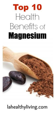 Top 10 Health Benefits of Magnesium Blood Pressure, migraine, depression, cancer reduction, Diabetes, cardiovascular, bone health, detoxifier, digestive, immune, muscle and nerve function